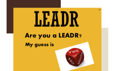 LEADR …Yes, You Are!